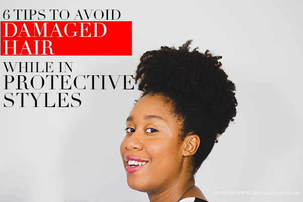 6 Tips to Avoid Damaged Hair While in Protective Styles
