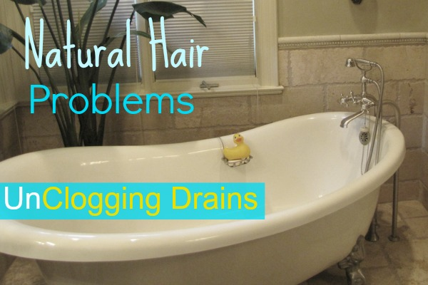 Natural Hair Problems Unclogging That Drain